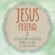Jesus Friend of…