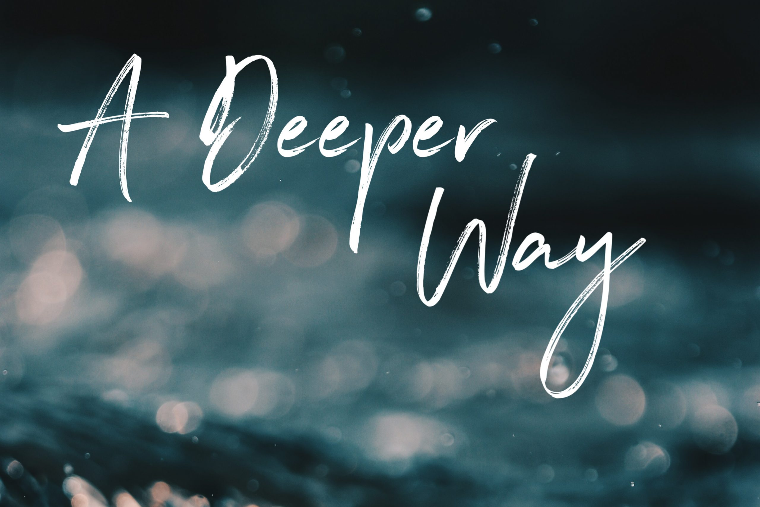 A Deeper Way