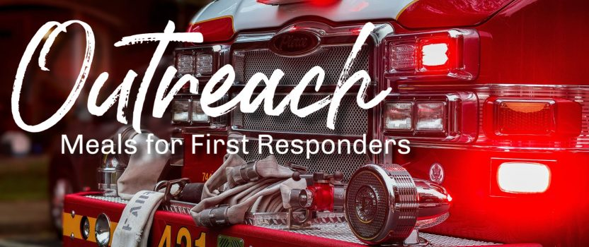 Outreach: meals for first responders