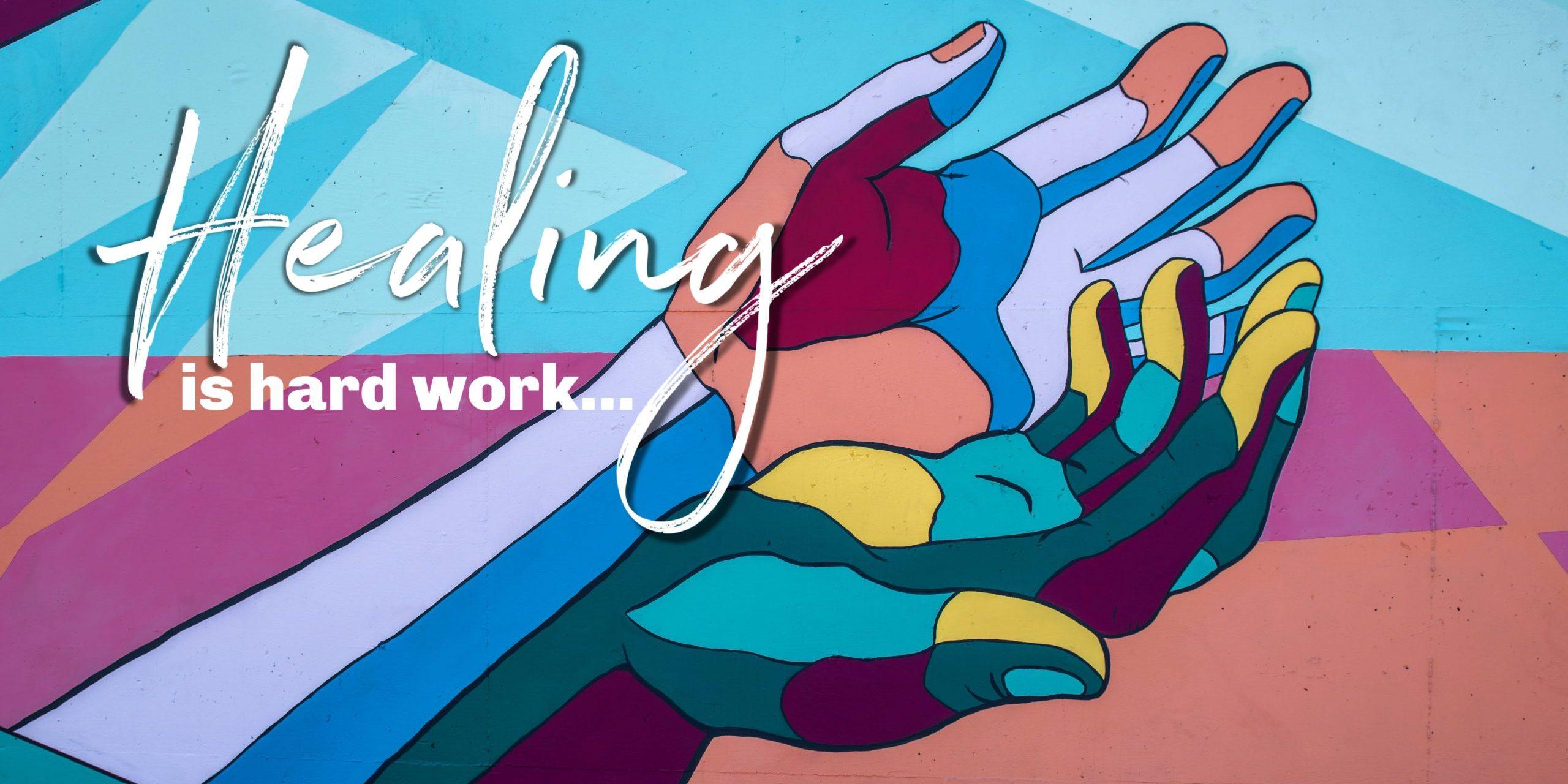 Healing Is Hard Work