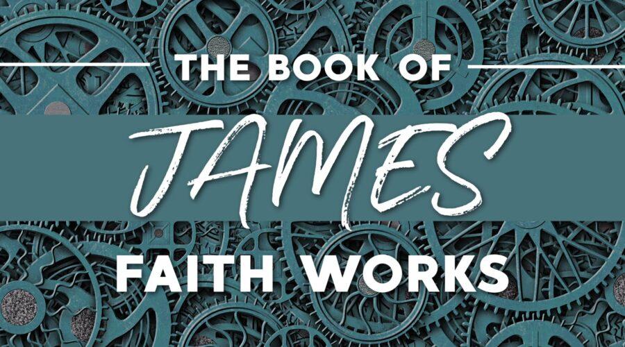 James: Faith Works (Part 4)