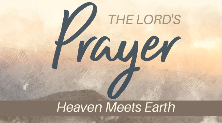 The Lord's Prayer: Heaven Meets Earth