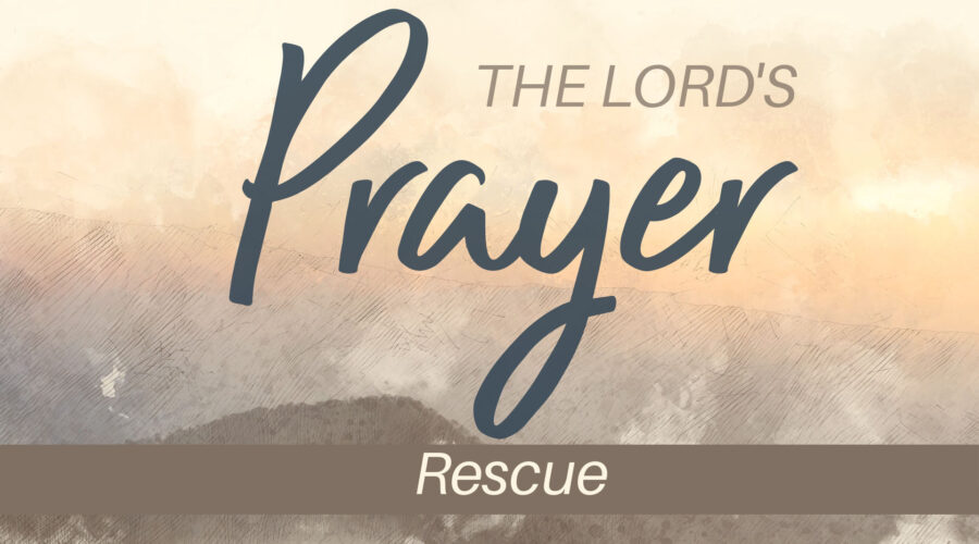 The Lord's Prayer: Rescue