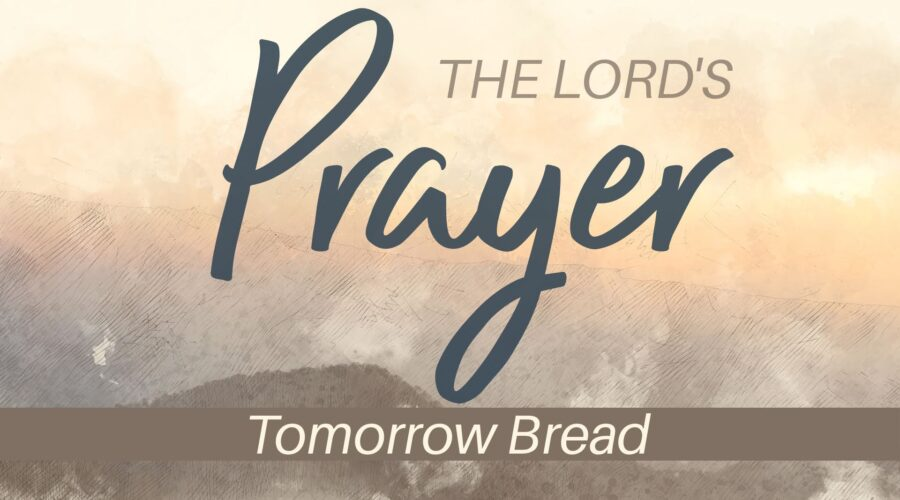 The Lord's Prayer: Tomorrow Bread
